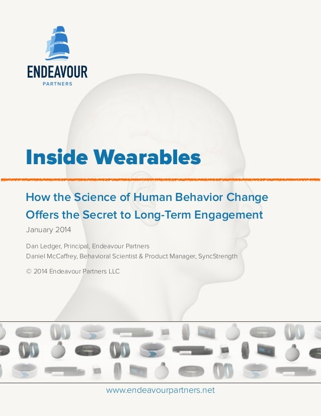 Inside Wearables How the Science of Human Behavior Change Offers the Secret to Long-Term Engagement January 2014 Dan Led...