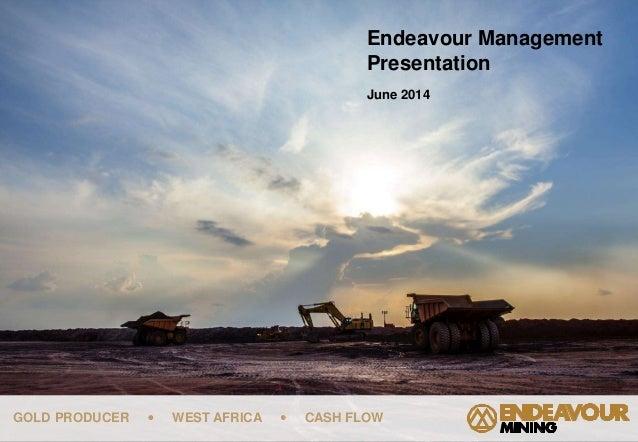 GOLD PRODUCER  WEST AFRICA  CASH FLOW Endeavour Management Presentation June 2014