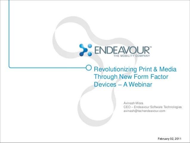 Revolutionizing Print & MediaThrough New Form FactorDevices – A Webinar          Avinash Misra          CEO – Endeavour So...