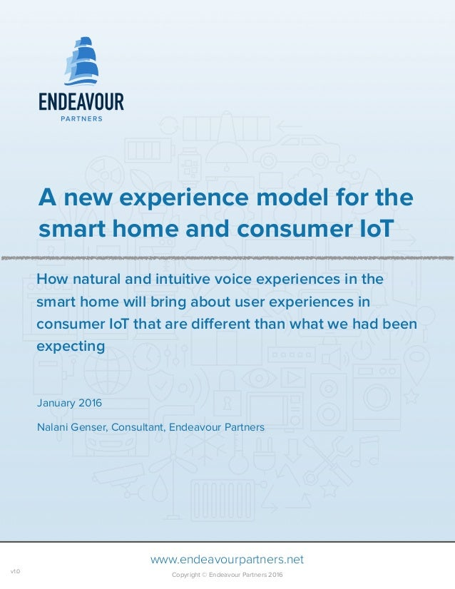 A new experience model for the smart home and consumer IoT January 2016 Nalani Genser, Consultant, Endeavour Partners ww...