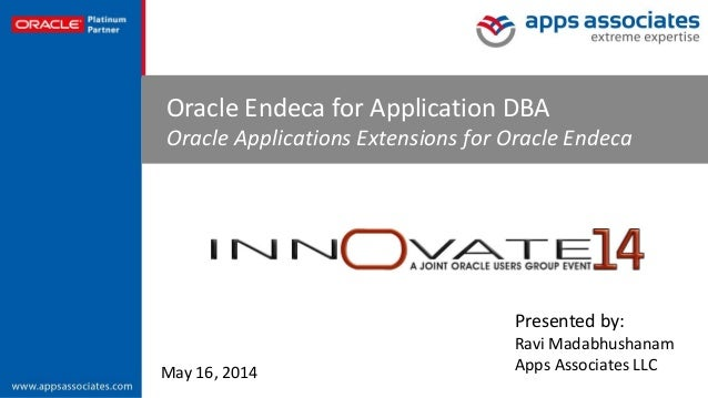 © Copyright 2014. Apps Associates LLC. 1 Oracle Endeca for Application DBA Oracle Applications Extensions for Oracle Endec...