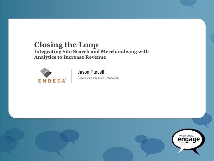 Closing the Loop Integrating Site Search and Merchandising with Analytics to Increase Revenue <ul><li>Jason Purcell </li><...