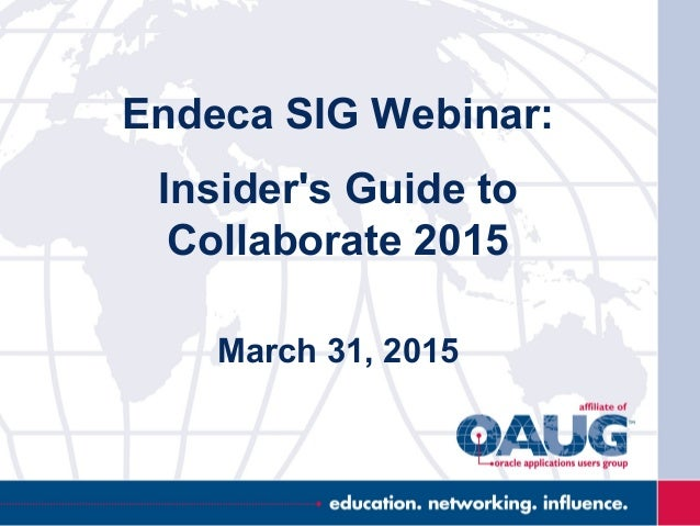 Endeca SIG Webinar: Insider's Guide to Collaborate 2015 March 31, 2015