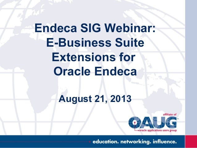 Endeca SIG Webinar: E-Business Suite Extensions for Oracle Endeca August 21, 2013