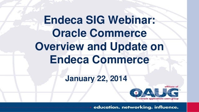 Endeca SIG Webinar: Oracle Commerce Overview and Update on Endeca Commerce January 22, 2014