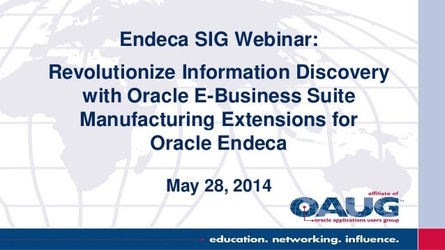 Endeca SIG Webinar: Revolutionize Information Discovery with Oracle E-Business Suite Manufacturing Extensions for Oracle E...