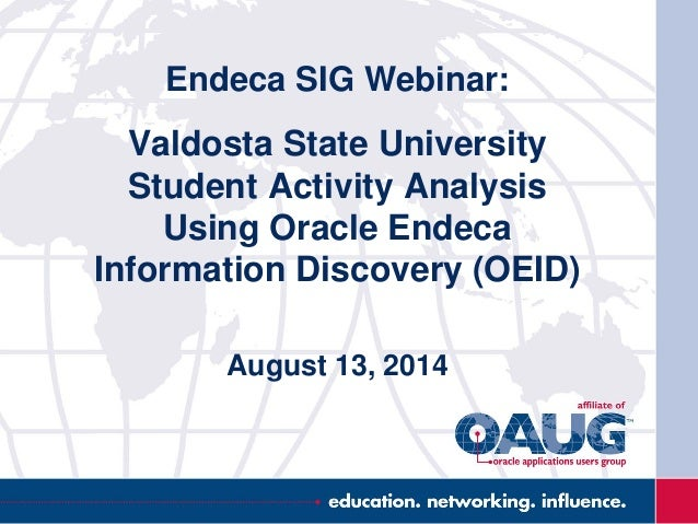 Endeca SIG Webinar: Valdosta State University Student Activity Analysis Using Oracle Endeca Information Discovery (OEID) A...