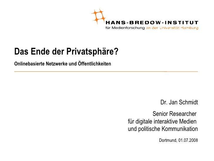 Das Ende der Privatsphäre? Onlinebasierte Netzwerke und Öffentlichkeiten <ul><ul><li>Dr. Jan Schmidt </li></ul></ul><ul><u...