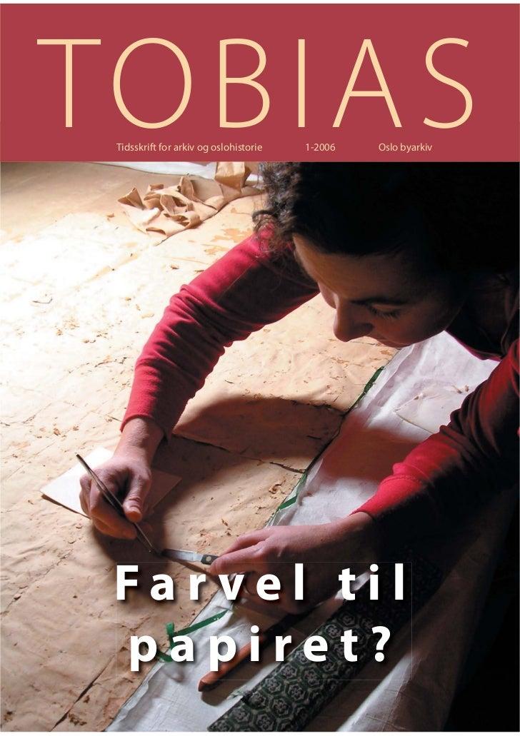 TOBIAS Tidsskrift for arkiv og oslohistorie   1-2006   Oslo byarkiv Far vel til papiret?