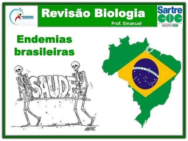 Revisão Biologia Prof. Emanuel  Endemias brasileiras