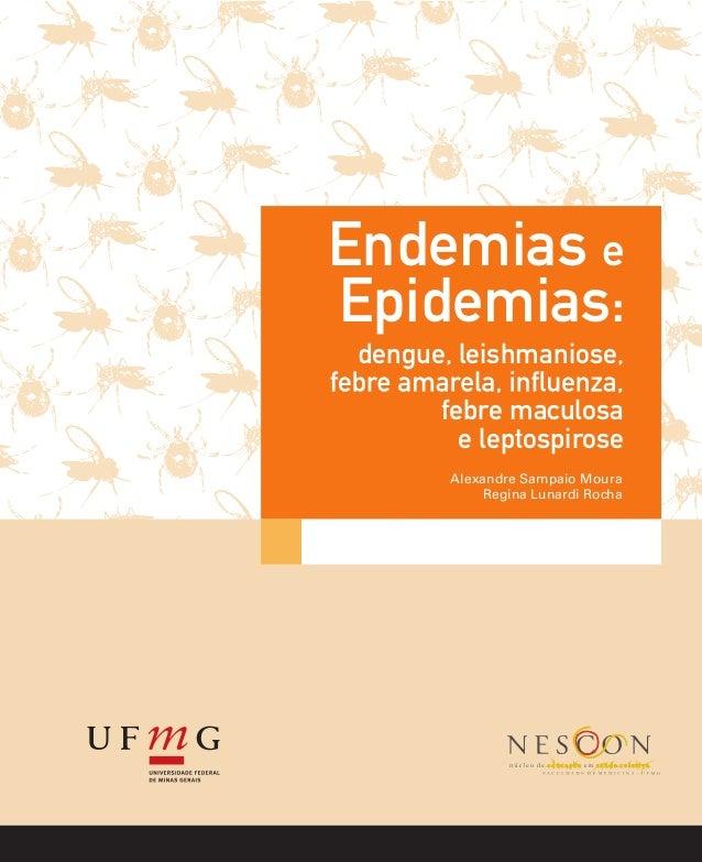 Endemias e Epidemias: Alexandre Sampaio Moura Regina Lunardi Rocha dengue, leishmaniose, febre maculosa e leptospirose