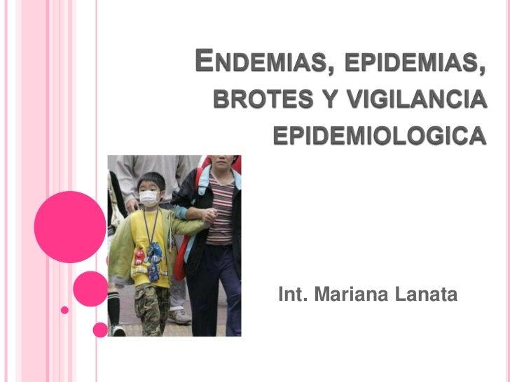 Endemias, epidemias, brotes y vigilancia epidemiologica<br />Int. Mariana Lanata<br />