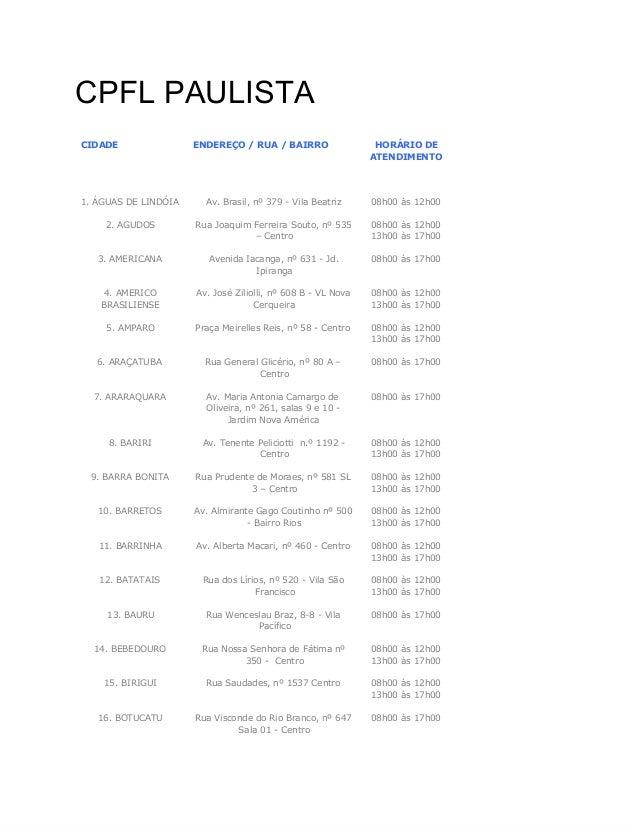 CPFLPAULISTA CIDADE ENDEREÇO / RUA / BAIRRO HORÁRIO DE ATENDIMENTO 1. ÁGUAS DE LINDÓIA Av. Brasil, nº 379 - Vila Beatriz ...