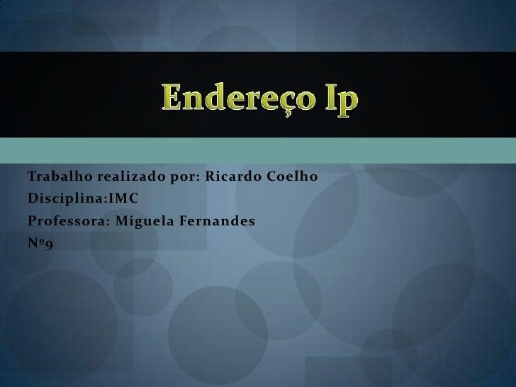 Trabalho realizado por: Ricardo CoelhoDisciplina:IMCProfessora: Miguela FernandesNº9