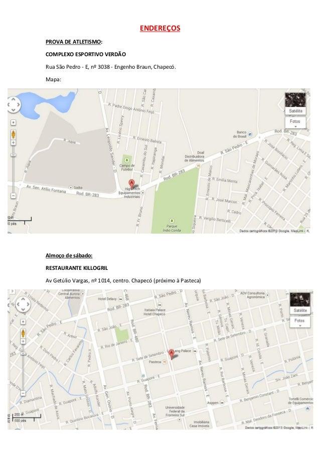 ENDEREÇOS PROVA DE ATLETISMO: COMPLEXO ESPORTIVO VERDÃO Rua São Pedro - E, nº 3038 - Engenho Braun, Chapecó. Mapa:  Almoço...