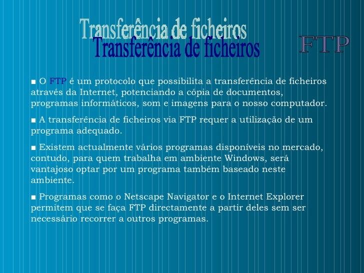 ■  O  FTP  é um protocolo que possibilita a transferência de ficheiros através da Internet, potenciando a cópia de documen...