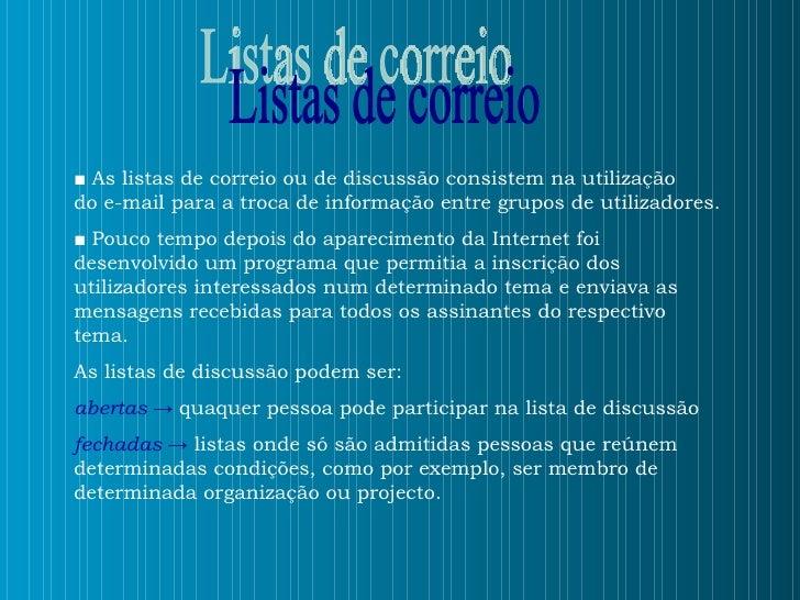■   As listas de correio ou de discussão consistem na utilização  do e-mail para a troca de informação entre grupos de uti...