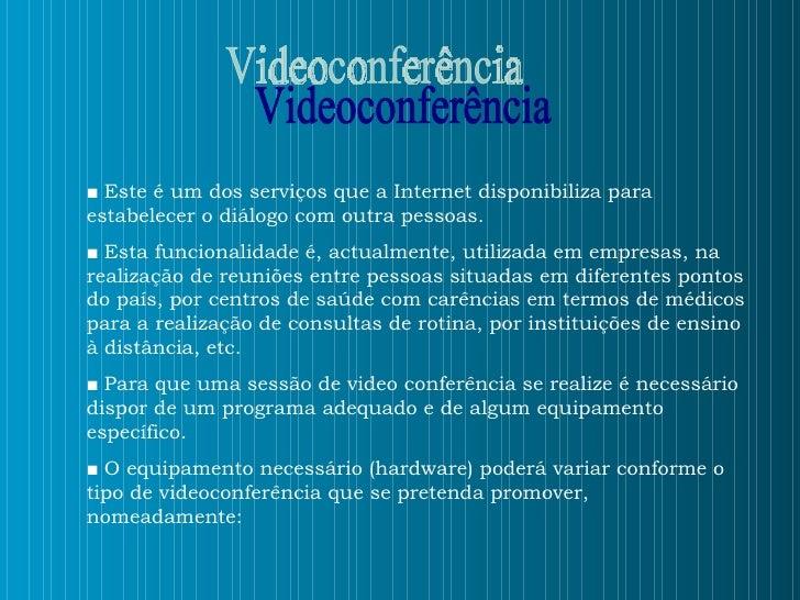 Videoconferência ■   Este é um dos serviços que a Internet disponibiliza para estabelecer o diálogo com outra pessoas. ■  ...