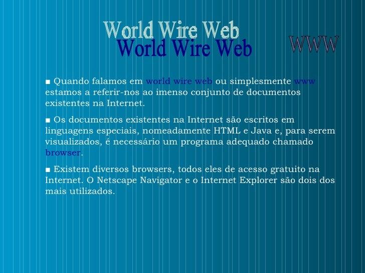 ■   Quando falamos em  world wire web  ou simplesmente  www  estamos a referir-nos ao imenso conjunto de documentos existe...
