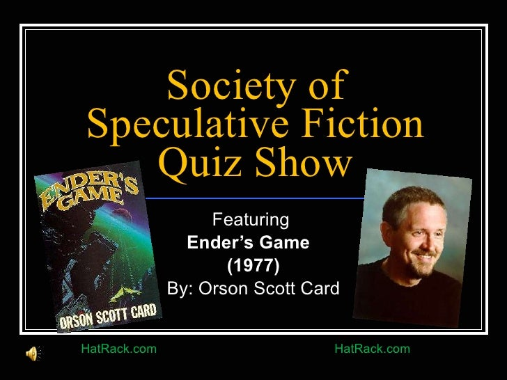Society of Speculative Fiction Quiz Show Featuring  Ender's Game  (1977) By: Orson Scott Card HatRack.com HatRack.com