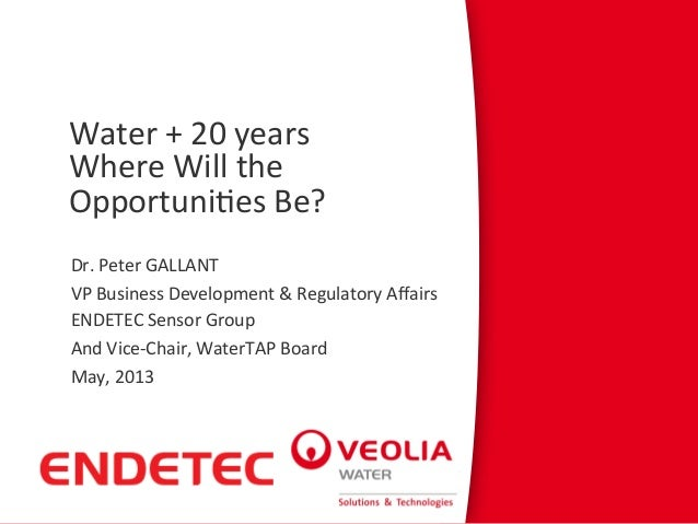 Water + 20 years Where Will the Opportuni4es Be?   Dr. Peter GALLANT VP Business Developme...