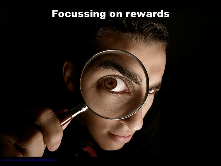 Focussing on rewards http://flickr.com/photos/borghetti/43058749/sizes/o/