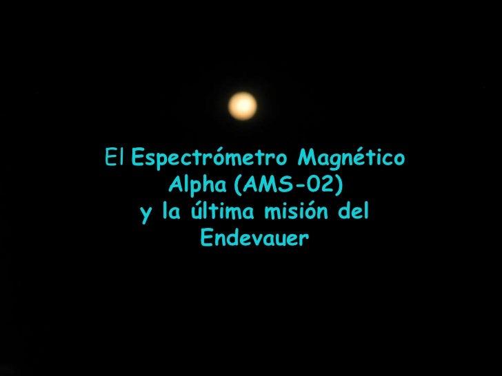 El Espectrómetro Magnético Alpha(AMS-02) <br />y la última misión del Endevauer<br />