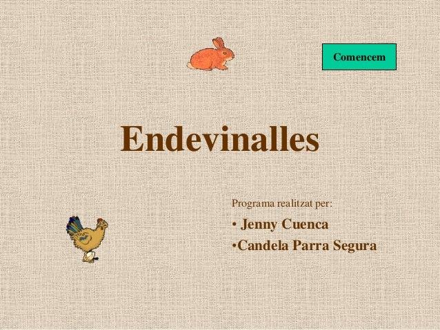 ComencemEndevinalles      Programa realitzat per:      • Jenny Cuenca      •Candela Parra Segura