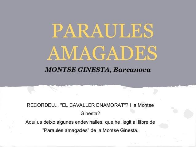 "PARAULES          AMAGADES         MONTSE GINESTA, BarcanovaRECORDEU... ""EL CAVALLER ENAMORAT""? I la Montse               ..."