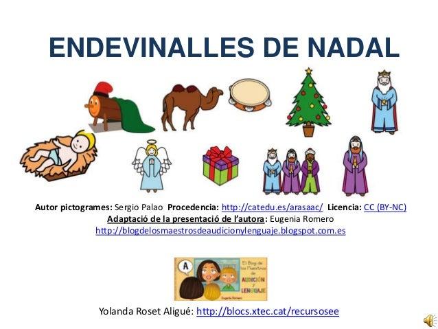 ENDEVINALLES DE NADALAutor pictogrames: Sergio Palao Procedencia: http://catedu.es/arasaac/ Licencia: CC (BY-NC)          ...