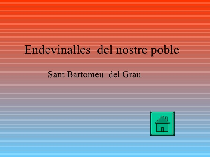 Endevinalles  del nostre poble  Sant Bartomeu  del Grau