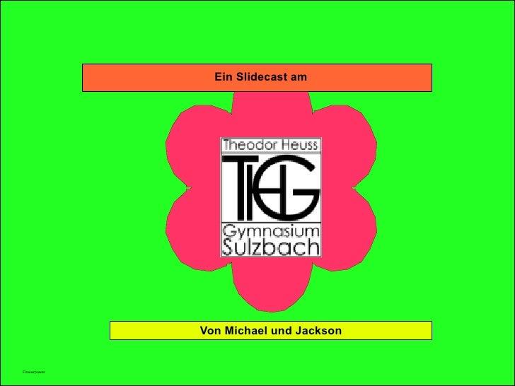 Ein Slidecast am Von Michael und Jackson Flowerpower