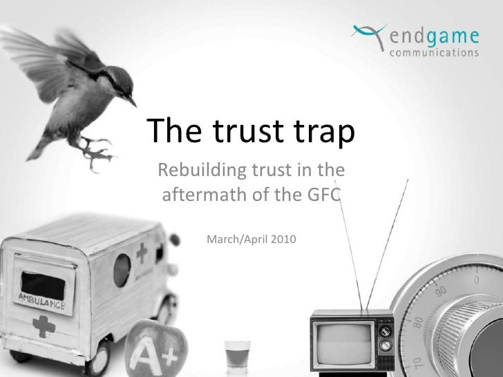 The trust trap<br />Rebuilding trust in the <br />aftermath of the GFC<br />March/April 2010<br />