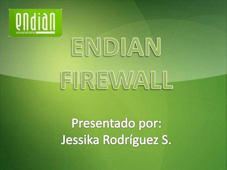 ENDIAN<br />FIREWALL<br />Presentado por:<br />Jessika Rodríguez S.<br />