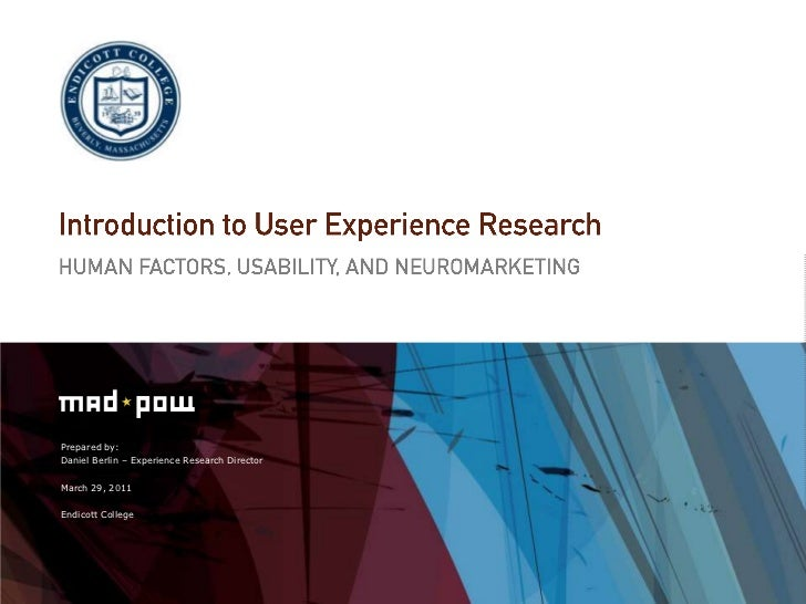 Introduction to User Experience Research<br />Human Factors, Usability, and Neuromarketing<br />Prepared by:<br />Daniel B...
