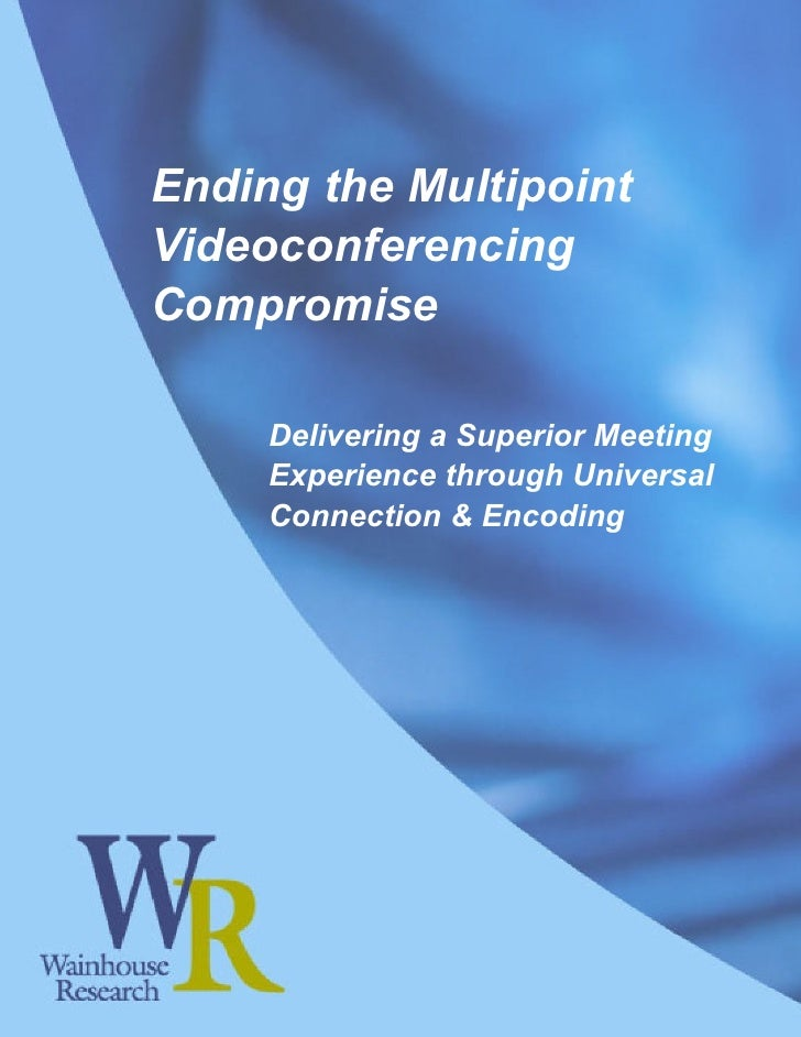 Ending the Multipoint Videoconferencing Compromise       Delivering a Superior Meeting      Experience through Universal  ...
