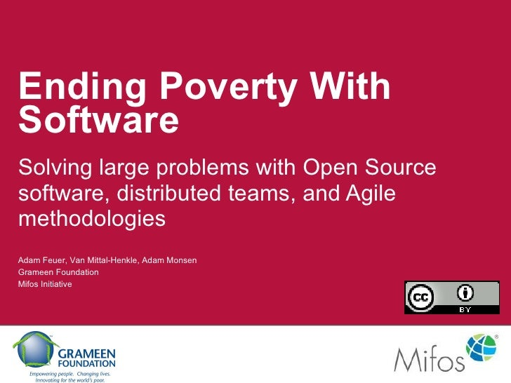 Ending Poverty With Software Solving large problems with Open Source software, distributed teams, and Agile methodologies ...