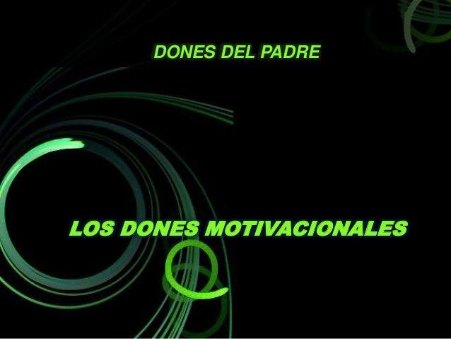 LOS DONES MOTIVACIONALES DONES DEL PADRE