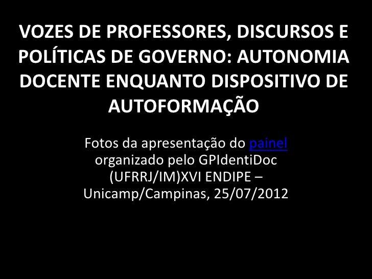 VOZES DE PROFESSORES, DISCURSOS EPOLÍTICAS DE GOVERNO: AUTONOMIADOCENTE ENQUANTO DISPOSITIVO DE         AUTOFORMAÇÃO      ...