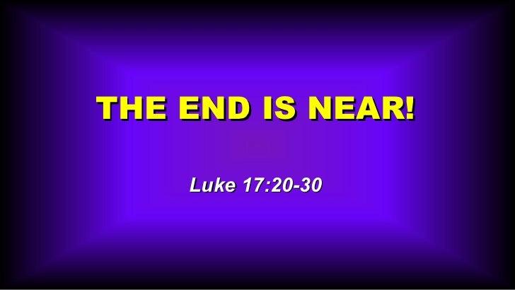 THE END IS NEAR! Luke 17:20-30