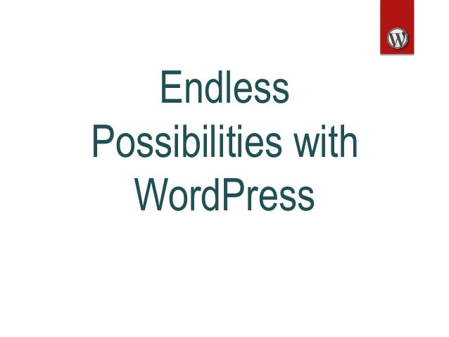 Endless Possibilities with WordPress
