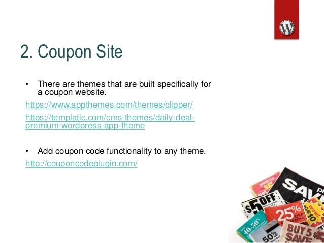 2. Coupon Site • There are themes that are built specifically for a coupon website. https://www.appthemes.com/themes/clipp...