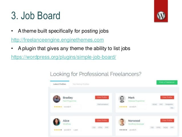 3. Job Board • A theme built specifically for posting jobs http://freelanceengine.enginethemes.com • A plugin that gives a...