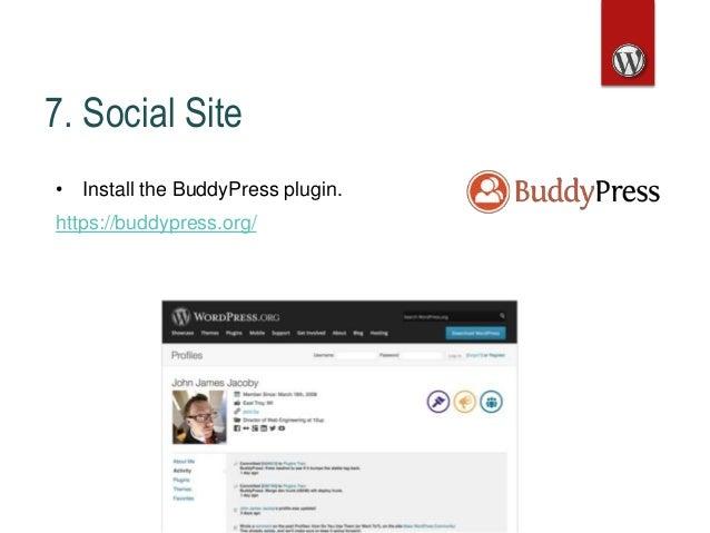 7. Social Site • Install the BuddyPress plugin. https://buddypress.org/