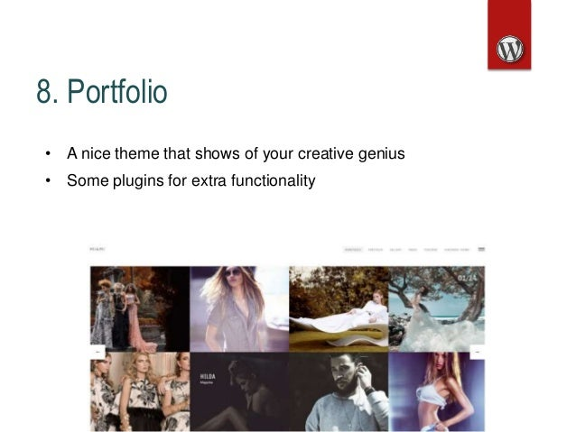 8. Portfolio • A nice theme that shows of your creative genius • Some plugins for extra functionality