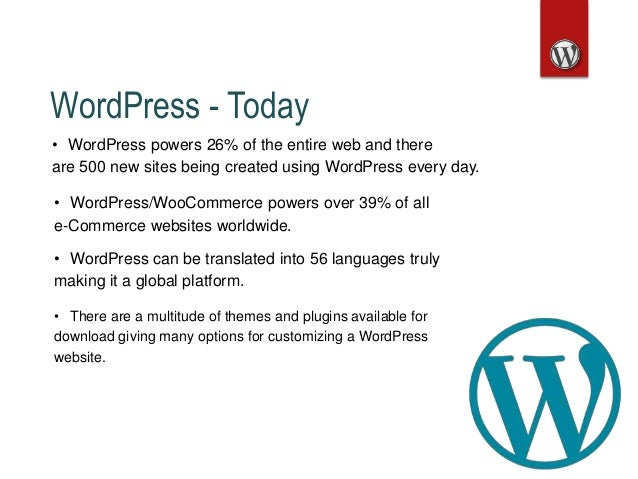WordPress - Today • There are a multitude of themes and plugins available for download giving many options for customizing...