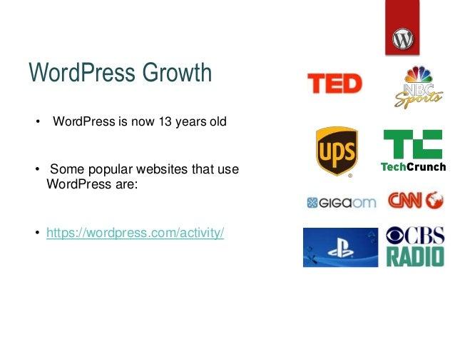 WordPress Growth • WordPress is now 13 years old • Some popular websites that use WordPress are: • https://wordpress.com/a...
