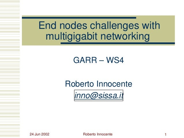 24 Jun 2002 Roberto Innocente 1 End nodes challenges with multigigabit networking GARR – WS4 Roberto Innocente inno@sissa....