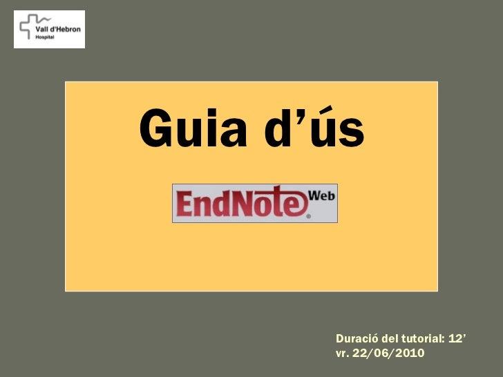 Guia d'ús       Duració del tutorial: 12'       vr. 22/06/2010