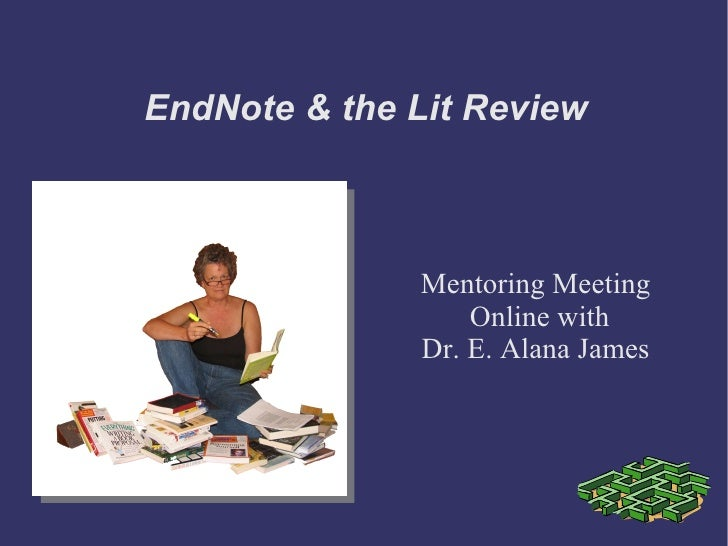 EndNote & the Lit Review Mentoring Meeting Online with  Dr. E. Alana James